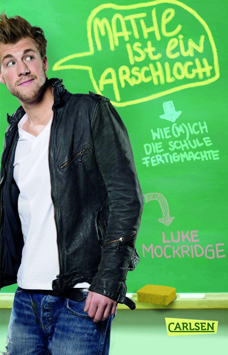 Luke Mockridge / Mathe ist ein Arschloch: wie (m)ich die Schule fertigmachte / Carlsen Verlag