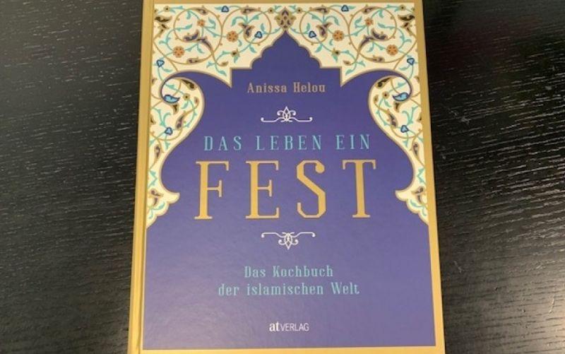 © Das Leben ein Fest / Anissa Helou / Das Kochbuch der islamischen Welt / AT Verlag